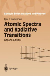 Springer Series on Atomic, Optical, and Plasma Physics: Atomic Spectra and Radiative Transitions, Igor I. Sobelman