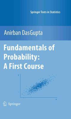 Springer Texts in Statistics: Fundamentals of Probability: A First Course, Anirban DasGupta