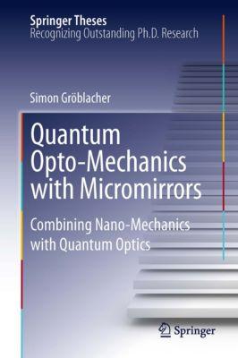 Springer Theses: Quantum Opto-Mechanics with Micromirrors, Simon Gröblacher