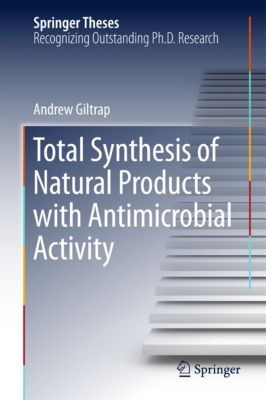 Springer Theses: Total Synthesis of Natural Products with Antimicrobial Activity, Andrew Giltrap