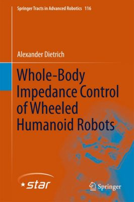 Springer Tracts in Advanced Robotics: Whole-Body Impedance Control of Wheeled Humanoid Robots, Alexander Dietrich