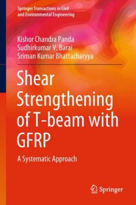 Springer Transactions in Civil and Environmental Engineering: Shear Strengthening of T-beam with GFRP, Sudhirkumar V. Barai, Kishor Chandra Panda, Sriman Kumar Bhattacharyya