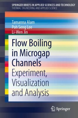 SpringerBriefs in Applied Sciences and Technology: Flow Boiling in Microgap Channels, Poh Seng Lee, Tamanna Alam, Liwen Jin
