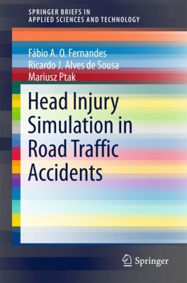 SpringerBriefs in Applied Sciences and Technology: Head Injury Simulation in Road Traffic Accidents, Fábio A. O. Fernandes, Mariusz Ptak, Ricardo J. Alves de Sousa