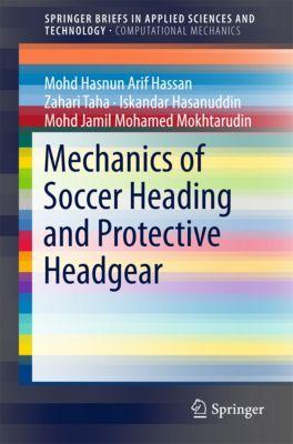 SpringerBriefs in Applied Sciences and Technology: Mechanics of Soccer Heading and Protective Headgear, Iskandar Hasanuddin, Mohd Hasnun Arif Hassan, Mohd Jamil Mohamed Mokhtarudin, Zahari Taha