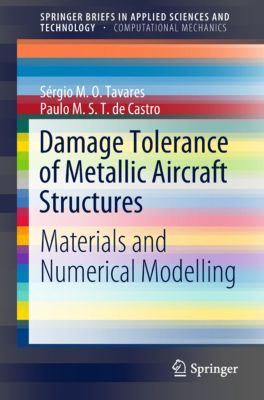 SpringerBriefs in Applied Sciences and Technology: Damage Tolerance of Metallic Aircraft Structures, Paulo M. S. T. de Castro, Sérgio M. O. Tavares