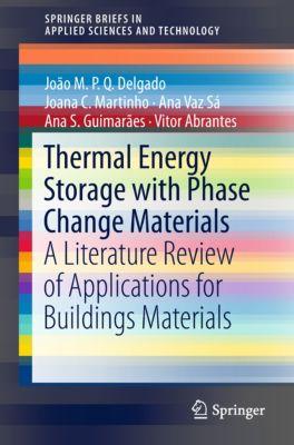 SpringerBriefs in Applied Sciences and Technology: Thermal Energy Storage with Phase Change Materials, Vitor Abrantes, João M.P.Q. Delgado, Ana Vaz Sá, Joana C. Martinho, Ana S. Guimarães