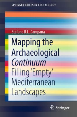 SpringerBriefs in Archaeology: Mapping the Archaeological Continuum, Stefano R.L. Campana