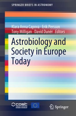 SpringerBriefs in Astronomy: Astrobiology and Society in Europe Today