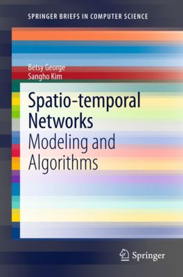 SpringerBriefs in Computer Science: Spatio-temporal Networks, Betsy George, Sangho Kim