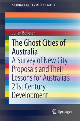 SpringerBriefs in Geography: The Ghost Cities of Australia, Julian Bolleter
