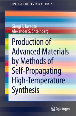 SpringerBriefs in Materials: Production of Advanced Materials by Methods of Self-Propagating High-Temperature Synthesis, Giorgi F Tavadze, Alexander Shteinberg