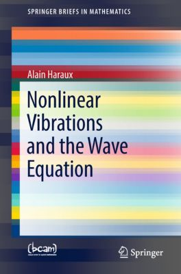 SpringerBriefs in Mathematics: Nonlinear Vibrations and the Wave Equation, Alain Haraux