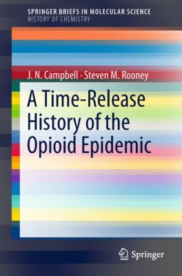 SpringerBriefs in Molecular Science: A Time-Release History of the Opioid Epidemic, Steven M. Rooney, J.N. Campbell
