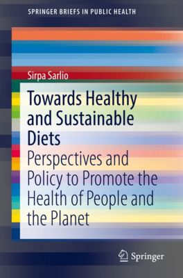 SpringerBriefs in Public Health: Towards Healthy and Sustainable Diets, Sirpa Sarlio
