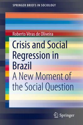 SpringerBriefs in Sociology: Crisis and Social Regression in Brazil, Roberto Véras de Oliveira