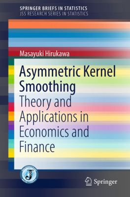 SpringerBriefs in Statistics: Asymmetric Kernel Smoothing, Masayuki Hirukawa