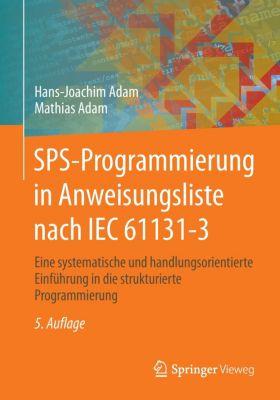 SPS-Programmierung in Anweisungsliste nach IEC 61131-3, Hans-Joachim Adam, Mathias Adam