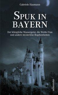 Spuk in Bayern - Gabriele Hasmann pdf epub