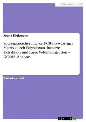 Spurenanreicherung von PCB aus wässriger Matrix durch Polysiloxan–basierte Extraktion und  Large Volume Injection – GC/MS–Analyse, Joana Diekmann