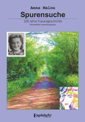Spurensuche - 100 Jahre Frauengeschichte - Anna Malou |