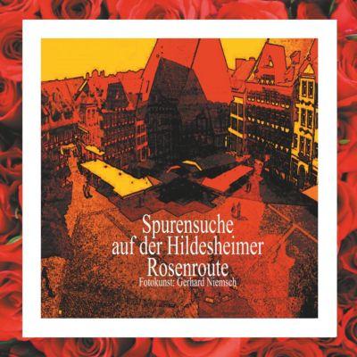 Spurensuche auf der Hildesheimer Rosenroute., Gerhard Niemsch