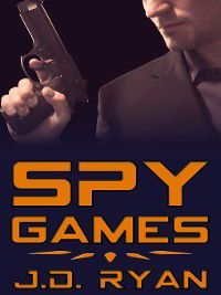 Spy Games: Spy Games, J.D. Ryan
