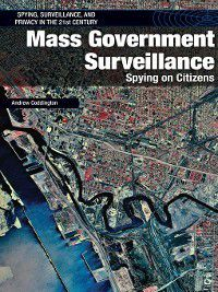 Spying, Surveillance, and Privacy in the 21st Century: Mass Government Surveillance, Andrew Coddington