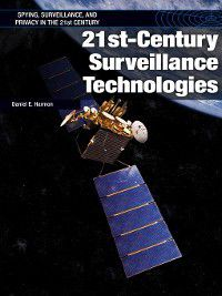 Spying, Surveillance, and Privacy in the 21st Century: 21st-Century Surveillance Technologies, Daniel E. Harmon