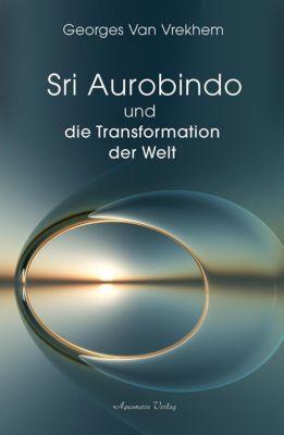 Sri Aurobindo und die Transformation der Welt - Georges Van Vrekhem |