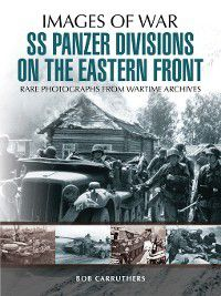 SS Panzer Divisions on the Eastern Front, Bob Carruthers