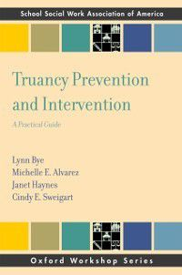 SSWAA Workshop Series: Truancy Prevention and Intervention: A Practical Guide, Janet Haynes, Lynn Bye, Michelle E. Alvarez, Sweigart