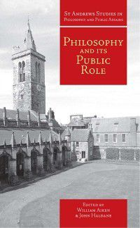 St Andrews Studies in Philosophy and Public Affairs: Philosophy and Its Public Role, William Aiken