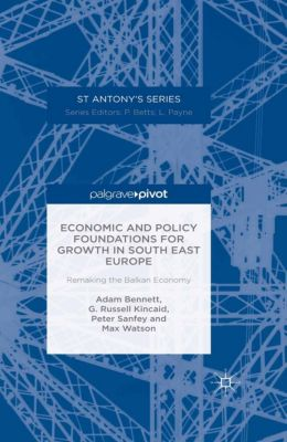 St Antony's Series: Economic and Policy Foundations for Growth in South East Europe, M. Watson, A. Bennett, P. Sanfey, R. Kincaid