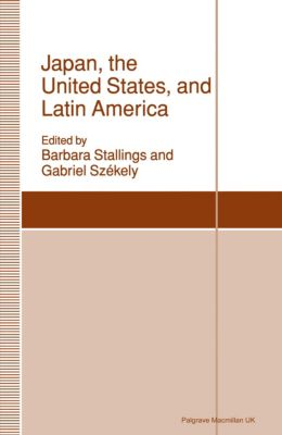 St Antony's Series: Japan, the United States, and Latin America