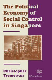 St Antony's Series: Political Economy of Social Control in Singapore, C. Tremewan