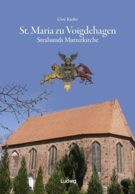 St. Maria zu Voigdehagen - Stralsunds Mutterkirche, Uwe Kiefer