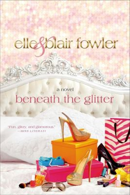 St. Martin's Griffin: Beneath the Glitter, Blair Fowler, Elle Fowler