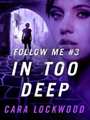 St. Martin's Griffin: Follow Me #3: In Too Deep, Cara Lockwood