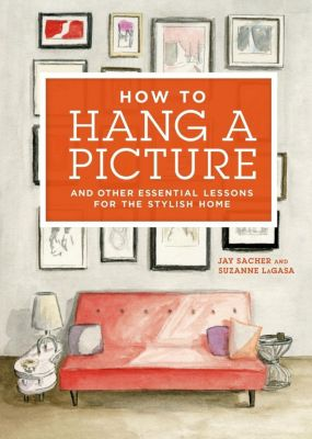 St. Martin's Griffin: How to Hang a Picture, Jay Sacher, Suzanne Lagasa