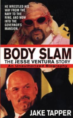 St. Martin's Paperbacks: Body Slam: The Jesse Ventura Story, Jake Tapper