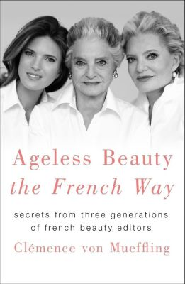 St. Martin's Press: Ageless Beauty the French Way, Clemence von Mueffling