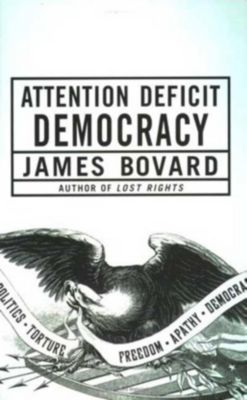 St. Martin's Press: Attention Deficit Democracy, James Bovard