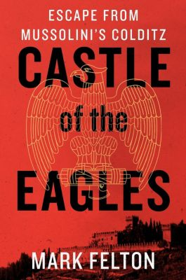 St. Martin's Press: Castle of the Eagles, Mark Felton