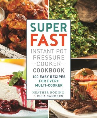 St. Martin's Press: Super Fast Instant Pot Pressure Cooker Cookbook, Heather Rodino, Ella Sanders