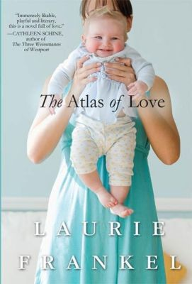 St. Martin's Press: The Atlas of Love, Laurie Frankel