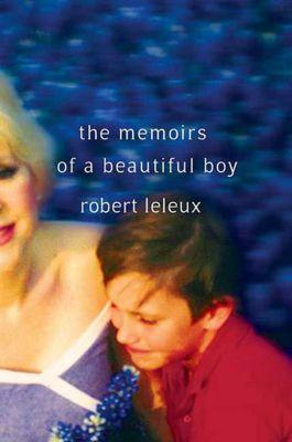 St. Martin's Press: The Memoirs of a Beautiful Boy, Robert Leleux