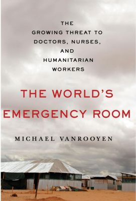 St. Martin's Press: The World's Emergency Room, Michael Vanrooyen