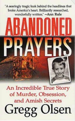 St. Martin's True Crime: Abandoned Prayers, Gregg Olsen