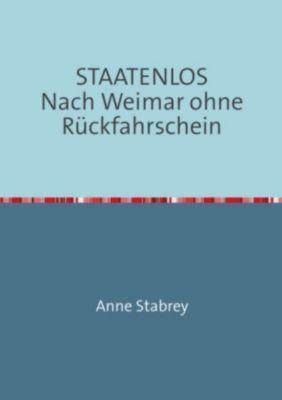 STAATENLOS Nach Weimar ohne Rückfahrschein - Anne Stabrey |